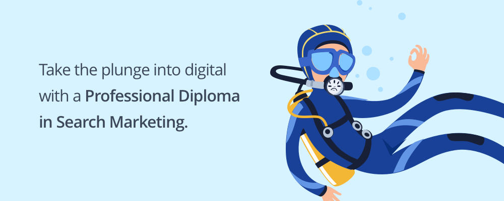 Take the plunge into digital with a Professional Diploma in Search Marketing